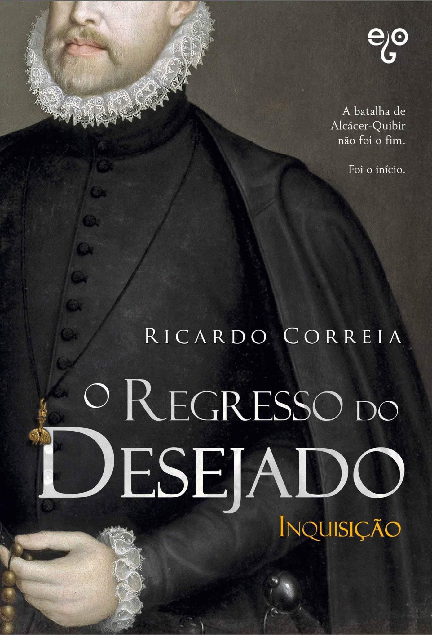 INQISIÇÃO Volume 2 da Trilogia O REGRESSO DO DESEJADO de Ricardo Correia.