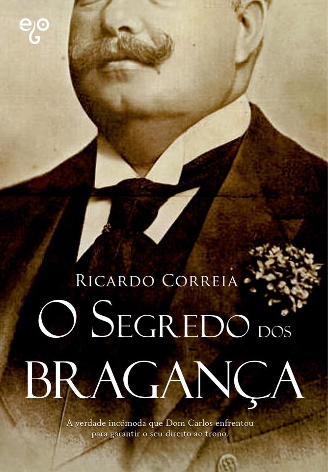 O SEGREDO DOS BRAGANÇA, primeiro livro do autor Ricardo Correia