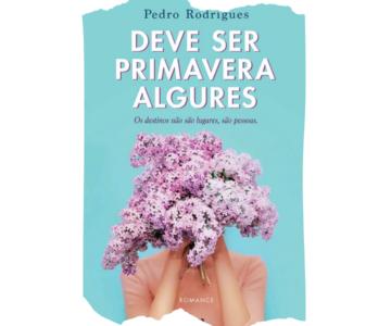 Deve Ser Primavera Algures de Pedro Rodrigues